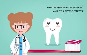 What is Periodontal Disease? and it's adverse effects.